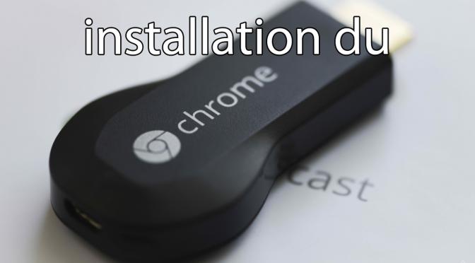 Installez votre Chromecast en toute simplicité