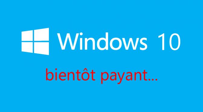 Windows 10 sera bientôt payant