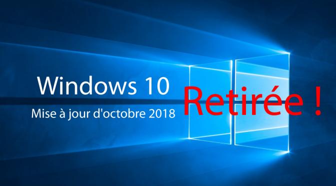 La mise à jour d'octobre 2018 de Windows 10 est (encore) retirée